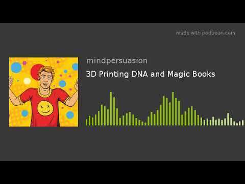 3D Printing DNA and Magic Books